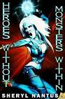 Heroes Without, Monsters Within by Sheryl Nantus (Paperback / softback)