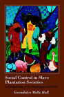 Social Control in Slave Plantation Societies: A Comparison of St.Domingue and Cuba by Gwendolyn Midlo Hall (Paperback, 1996)