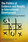 The Politics of Evidence and Results in International Development: Playing the Game to Change the Rules? by Practical Action Publishing (Hardback, 2015)