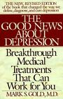The Good News about Depression : Cures and Treatments in the New Age of Psychiatry by Lois B. Morris and Mark S. Gold (1995, Paperback, Revised, Expanded)