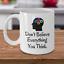 Psychology coffee mug Don/'t believe everything you think psychologist mind gift
