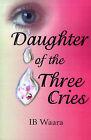 Daughter of the Three Cries by IB Waara (Paperback / softback, 2001)