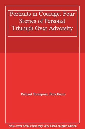 Portraits in Courage: Four Stories of Personal Triumph Over Adversity,Richard T