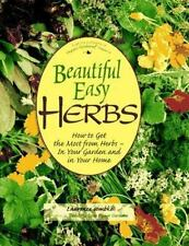 Beautiful Easy Herbs: How to Get the Most from Herbs - In Your Garden and in You