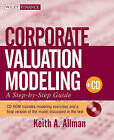 Corporate Valuation Modeling: A Step-by-Step Guide by Keith A. Allman (Paperback, 2010)