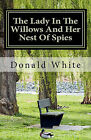 The Lady in the Willows and Her Nest of Spies by Donald Robert White (Paperback / softback, 2011)