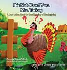 It's Not about You, Mrs. Turkey: A Love Letter about the True Meaning of Thanksgiving by Soraya Diase Coffelt (Hardback, 2015)