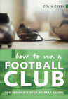How to Run A Football Club: The Insider's Step-by-step Guide by Colin Green (Paperback, 2004)