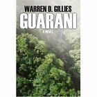 Guarani by Warren D Gillies 0595405495 iUniverse Inc 2006 Paperback