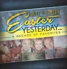 Yesterday: A Decade of Favorites by Jeff and Sheri Easter (CD, Aug-2014, Green Hill)