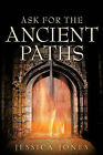 Ask for the Ancient Paths by Jessica Jones (Paperback / softback, 2006)