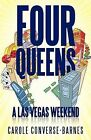 Four Queens: A Las Vegas Weekend by Carole Converse-Barnes (Paperback / softback, 2012)