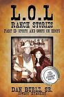 L.O.L Ranch Stories Part II: Spoofs and Goofs on Hoofs by Dan Burle Sr (Paperback / softback, 2012)