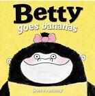 Betty Goes Bananas by Steve Antony (Hardback, 2014)