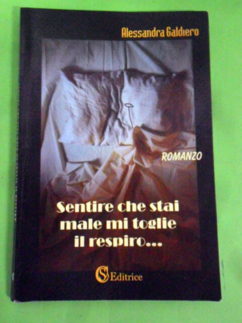 GALDIERO.SENTIRE CHE STAI MALE MI TOGLIE IL RESPIRO... CSA EDITRICE 2010