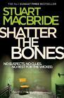 Shatter the Bones von Stuart MacBride (2012, Taschenbuch)