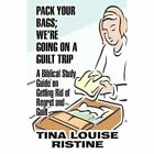 Pack Your Bags; We're Going on a Guilt Trip: A Biblical Study Guide on Getting Rid of Regret and Guilt by Tina Louise Ristine (Paperback / softback, 2011)