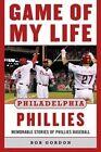 Game of My Life Philadelphia Phillies: Memorable Stories of Phillies Baseball by Bob Gordon (Hardback, 2013)