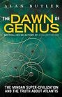 The Dawn of Genius: The Minoan Super-Civilization and the Truth About Atlantis by Alan Butler (Paperback, 2014)
