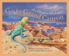 G is for Grand Canyon: An Arizona Alphabet by Barbara Gowan (Hardback, 2002)