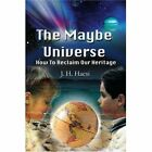 The Maybe Universe: How to Reclaim Our Heritage by J H Hacsi (Paperback / softback, 2002)