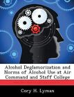 Alcohol Deglamorization and Norms of Alcohol Use at Air Command and Staff College by Cory H Lyman (Paperback / softback, 2012)