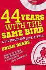 44 Years with the Same Bird: A Liverpudlian Love Affair by Brian Reade (Paperback, 2009)