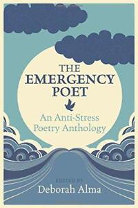 The Emergency Poet An AntiStress Poetry Anthology by Alma Deborah  Hardcover - Leicester, United Kingdom - The Emergency Poet An AntiStress Poetry Anthology by Alma Deborah  Hardcover - Leicester, United Kingdom