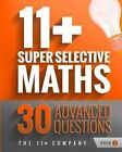 11+ Super Selective Maths - 30 Advanced Questions: Book 3 by The 11+ Company, Dr. Richard E. Martin (Paperback, 2014)