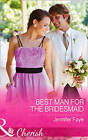 Best Man for the Bridesmaid by Jennifer Faye (Hardback, 2015)