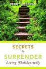 Secrets to Surrender: Living Wholeheartedly by Debby Akerman (Paperback / softback, 2014)