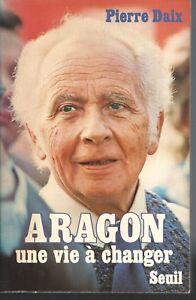 Aragon-Une-vie-a-changer-Pierre-DAIX-Seuil-D005