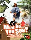 What Do You See? by Shao-min Yeh 9781462850303 Paperback 2011