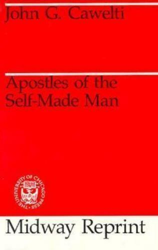 Apostles of the Self-Made Man by Cawelti, John G.