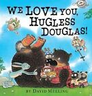We Love You, Hugless Douglas! by David Melling (Hardback, 2014)