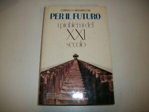 CONRAD-H-WADDINGTON-PER-IL-FUTURO-I-PROBLEMI-DEL-XXI-SECOLO-MONDADORI-1982-1aE