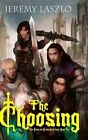 The Choosing: Book One of the Blood and Brotherhood Saga by Jeremy Laszlo (Paperback / softback, 2013)
