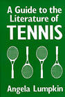 A Guide to the Literature of Tennis by Angela Lumpkin (Hardback, 1985)