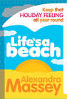 Life's A Beach: Keep that holiday feeling all year round by Alexandra Massey (Paperback, 2008)