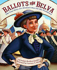 Ballots for Belva: The True Story of a Woman's Race for the Presidency by Sudipta Bardhan-Quallen (Paperback, 2015)