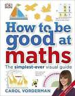 How to be Good at Maths by Carol Vorderman (Hardback, 2015)