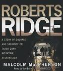 Roberts Ridge: A True Story of Courage and Sacrifice on Takur Ghar Mountain, Afghanistan by Malcolm MacPherson (CD-Audio, 2013)
