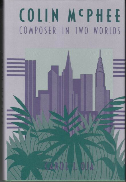 Colin McPhee: Composer in Two Worlds by Carol J. Oja (Hardcover, 1990)