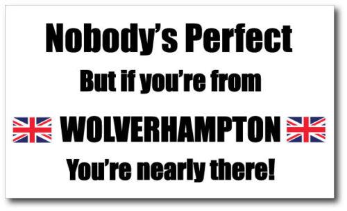 Personne n'est parfait mais si vous êtes de Wolverhampton-Vinyle autocollant 21cm x 12cm
