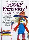 Happy Birthday! (You Poor Old Wreck) by Exley Publications Ltd (Hardback, 1997)