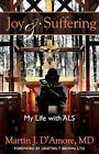 Joy and Suffering My Life With Als by Martin J D'amore MD 9781494926137