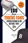 100 Things Tigers Fans Should Know & Do Before They Die by Terry Foster (Paperback / softback, 2013)