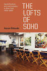 Lofts of Soho: Gentrification, Art, and Industry in New York, 1950-1980 by Aaron Shkuda (Hardback, 2016)