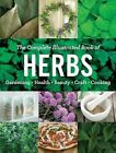 The Complete Illustrated Book of Herbs Growing Health & Beauty Cooking Crafts B