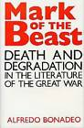 Mark of the Beast: Death and Degradation in the Literature of the Great War by Alfredo Bonadeo (Hardback, 1989)